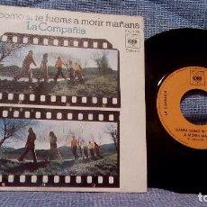 Discos de vinilo: LA COMPAÑIA SINGLE CBS 1973 CANTA COMO SI TE FUERAS A MORIR MAÑANA / SI NO ESTUVIERA LOCO . Lote 98195415