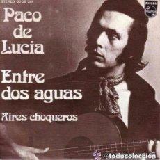 Discos de vinilo: PACO DE LUCIA, ENTRE DOS AGUAS / AIRES CHOQUEROS, SINGLE SPAIN. Lote 98205479