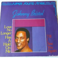 Discos de vinilo: JOHNNY BRISTOL - LOVE NO LONGER HAS A HOLD ON ME / TILL I SEE YOU AGAIN - 1980. Lote 98410431