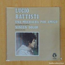 Discos de vinilo: LUCIO BATTISTI - UNA MUCHACHA POR AMIGO / NINGUN DOLOR - SINGLE. Lote 98478863
