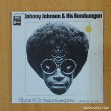Discos de vinilo: JOHNNY JOHNSON & HIS BANDWAGON - BLAME IT ON THE PONY EXPRESS - SINGLE. Lote 98479295