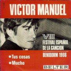 Discos de vinilo: VICTOR MANUEL TUS COSAS - MUCHO VIII FESTIVAL ESPAÑOL DE LA CANCION DE BENIDORM AÑO 1966. Lote 98574967