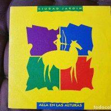 Discos de vinilo: CIUDAD JARDÍN. ALLÁ EN LAS ALTURAS. Lote 98674627