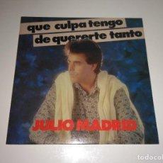 Discos de vinilo: JULIO MADRID - QUE CULPA TENGO DE QUERERTE TANTO. Lote 98718679