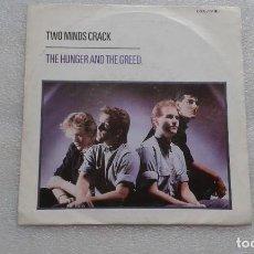Discos de vinilo: TWO MINDS CRACK - THE HUNGER AND THE GREED SINGLE 1984 EDICION ESPAÑOLA. Lote 99204215