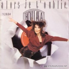 Discos de vinilo: HOULALA - ALORS JE T'OUBLIE - CBS 1988 - MADE IN HOLLAND - SINGLE. Lote 99438619