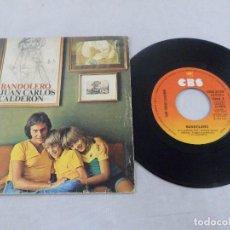 Discos de vinilo: SINGLE JUAN CARLOS CALDERÓN. BANDOLERO - MELODÍA PERDIDA. Lote 99470559