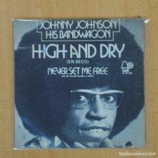 Discos de vinilo: JOHNNY JOHNSON HIS BANDWAGON - HIGH AND DRY / NEVER SET ME FREE - SINGLE. Lote 99543607