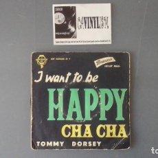 Discos de vinilo: TOMMY DORSEY I WANT TO BE HAPPY / CHA CHA SINGLE. Lote 99898643