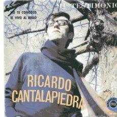 Discos de vinilo: RICARDO CANTALAPIEDRA / NO TE CONOZCO / EL VIVO AL BOLLO (SINGLE 1969). Lote 100016339