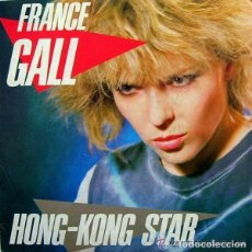 Discos de vinilo: FRANCE GALL, HONG-KONG STAR, SINGLE FRANCE 1984 . Lote 100359655