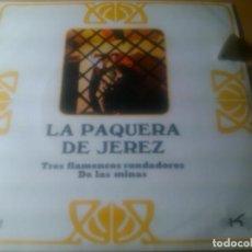 Discos de vinil: LA PAQUERA DE JEREZ - TRES FLAMENCOS RONDADORES + DE LAS MINAS. Lote 100603019