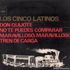 Discos de vinilo: LOS CINCO LATINOS - DON QUIJOTE - NO TE PUEDES COMPARAR - TREN DE CARGA - MARAVILLOSO / EP CBS. Lote 101058379