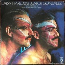 Discos de vinilo: LARRY HARLOW & JUNIOR GONZALEZ NUESTRO SENTIMIENTO LATINO FANIA DISCOPHON 1981 RARO. Lote 101140103