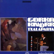 Discos de vinilo: GORKA KNORR - TXALAPARTA. Lote 101143559