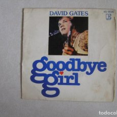 Discos de vinilo: DAVID GATES - GOODBYE GIRL - ELEKTRA RECORDS 1977 SINGLE P. Lote 101185051