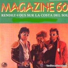 Discos de vinilo: MAGAZINE 60 - RENDEZ-VOUS SUR LA COSTA DEL SOL - SINGLE SPAIN 1986. Lote 101190367