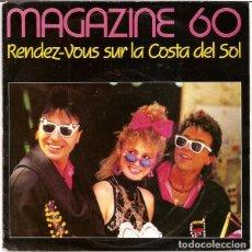 Discos de vinilo: MAGAZINE 60 - RENDEZ-VOUS SUR LA COSTA DEL SOL - SINGLE NETHERLANDS 1985 . Lote 101190695