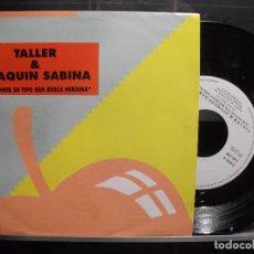 Discos de vinilo: JOAQUIN SABINA & TALLER CON PINTA DE TIPO QUE BUSCA HEROINA SINGLE SPAIN 1990 CON HOJA PROMO SIN US0. Lote 101320379