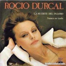 Discos de vinilo: ROCIO DURCAL - LA MUERTE DEL PALOMO / NUNCA ES TARDE - SINGLE ARIOLA 1978 . Lote 101361539