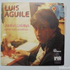 Discos de vinilo: LUIS AGUILE ''CAMINA CAMINA'' DEL AÑO 1973 VINILO DE 7'' 2 CANCIONES. Lote 101691415