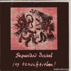 Discos de vinilo: SEGURIDAD SOCIAL / ¡AY TENOCHTITLAN! (SINGLE 1991). Lote 101765583