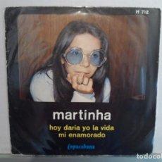 Discos de vinilo: ** MARTINHA - HOY DARIA YO LA VIDA / MI ENAMORADO - SG AÑO 1971. Lote 101769483