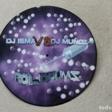 Discos de vinilo: ROLDRUMS DJ ISMA VS DJ MUÑOZ MAXI SINGLE PICTURE DISC VINYL. Lote 101782427