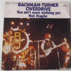 Discos de vinilo: BACHMAN-TURNER OVERDRIVE - YOU AIN'T SEEN NOTHING YET. Lote 102468235