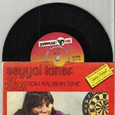 Discos de vinilo: SEYYAL TANER SINGLE SON VERDIM KALBIMIN IŞINE - ELVEDA. TURQUIA. Lote 102474775
