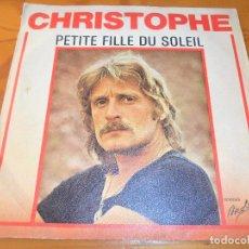 Discos de vinilo: CHRISTOPHE - PETITE FILLE DU SOLEIL/ LE PETIT GARS -. Lote 102798075
