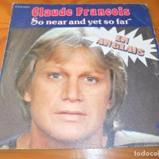 Discos de vinilo: CLAUDE FRANÇOIS EN INGLES- SO NEAR AND YET SO FAR/ GO WHERE THE SUN IS BRIGHTER. Lote 102798579