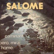 Discos de vinilo: SALOMÉ, SG, VES CAMINANT + 1, AÑO 1973. Lote 102811187