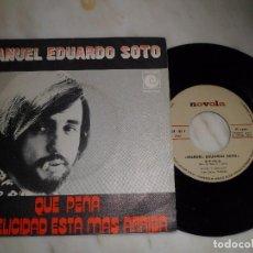 Discos de vinilo: SINGLE. MANUEL EDUARDO SOTO. QUÉ PENA / LA FELICIDAD ESTÁ MÁS ARRIBA. Lote 102916395