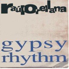 Discos de vinilo: RAUL ORELLANA / GYPSY RHYTHM (SINGLE PROMO 1992). Lote 102997915