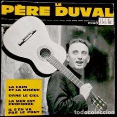 Discos de vinilo: LE PERE DUVAL - EP FRANCE - LA FAIM ET LA MISERE / DANS LE CEL / LA MER EST PROFONDE / IL S'EN VA. Lote 103033143
