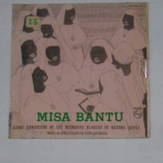 Discos de vinilo: MISA BANTU. CORO CONGOLEÑO DE LAS HERMANAS BLANCAS DE KATANA. - KYRIE / GLORIA / CREDO. TDKDS9. Lote 103308315
