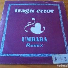 Discos de vinilo: TRAGIC ERROR - UMBABA ORBITAL REMIX / UMBABA PSICOREMIX /. Lote 103510623
