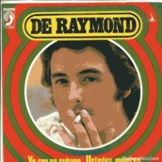 Discos de vinilo: DE RAYMOND / YO SOY UN CUBANO / USTEDES, MUJERES (SINGLE 1974). Lote 103624875