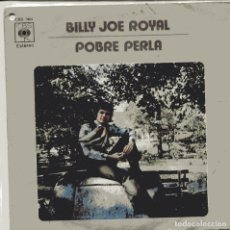 Discos de vinilo: BILLY JOE ROYAL / POBRE PERLA + 1 (SINGLE 1971). Lote 103717879