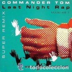 Discos de vinilo: COMMANDER TOM, LAST NIGHT RAP, MAXI-SINGLE FRANCE 1989. Lote 103792271