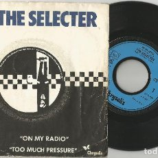 Discos de vinilo: THE SELECTER: ON MY RADIO + TOO MUCH PRESSURE. Lote 103918591
