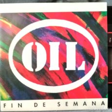 Discos de vinilo: OIL - FIN DE SEMANA. SINGLE PROMOCIONAL (LA MISMA CANCIÓN POR LAS 2 CARAS) 1991. Lote 103937699