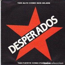 Discos de vinilo: DESPERADOS - TAN ALTO COMO NOS DEJEN, TAN FUERTE COMO PODAMOS. SINGLE 1990. Lote 103944799