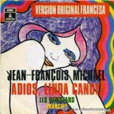 Discos de vinilo: JEAN-FRANÇOIS MICHAEL / LES NEWSTARS - ADIÓS, LINDA CANDY / FRANCINE - SINGLE SPAIN 1970 . Lote 104178627