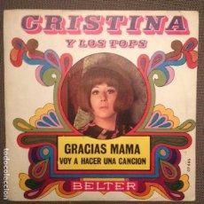 Discos de vinilo: CRISTINA Y LOS TOPS: GRACIAS MAMA, VOY A HACER UNA CANCION BELTER 1969 SG. Lote 104209647