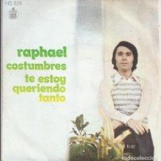Discos de vinilo: RAPHAEL - COSTUMBRES - TE ESTOY QUERIENDO TANTO. Lote 122106590