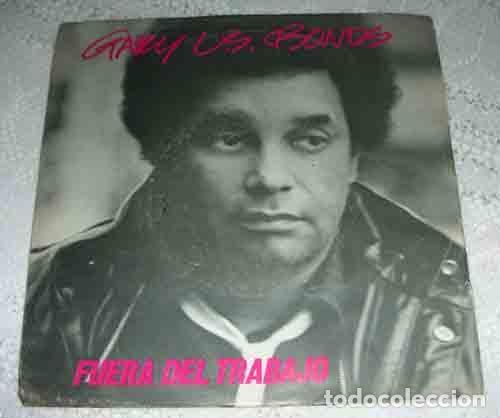 GARY U.S. BONDS – FUERA DEL TRABAJO - SINGLE 1982 - PRODUCIDO POR BRUCE SPRINGSTEEN (Música - Discos - Singles Vinilo - Funk, Soul y Black Music)