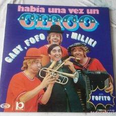 Discos de vinilo: GABY, FOFO Y MILIKI (CON FOFITO): HABÍA UNA VEZ UN CIRCO (MOVIEPLAY 1973). Lote 104749215
