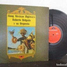 Discos de vinilo: ALONG MEXICAN HIGHWAYS ROBERTO DELGADO AMAPOLA LA BAMBA POLYDOR COLOMBIA LP T6 VG RARO ESCASO. Lote 104958559